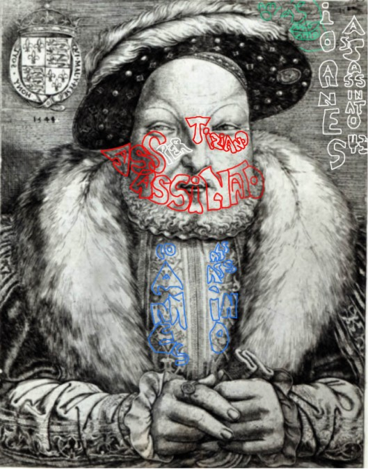 Cornelis Massys 'Portrait of King Henry VIII' (1548): Begun in 1544,  the engraving was completed in 1548, the year after the King died. It shows Orazio, in green, snuggled up to the King, saying 'amo, amo', Clearly Henry had nothing to fear from Orazio. Titian, though, was made of sterner stuff, and so we see he murdered the King himself. One intriguing, and undeniable feature is the alteration in the royal motto. Instead of saying in the Royal Arms 'Honi soit qui mal y pense': 'evil be to him who  badly thinks' - it says, 'Honi soit qui mal y pese': 'evil be to him who badly weighs'. Henry was a terrible burden, the artist says, and for this he deserved to die. But in what way did he weigh so heavily? Top right, and again on the king's blouse, the artist tells us. Henry ordered the murder of Titian's younger brother, Iohannes, Hans Holbein, who we also know as Salai.